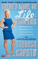Caputo, Theresa - There's More to Life Than This: Healing Messages, Remarkable Stories, and Insight About the Other Side from the Long Island Medium - 9781476727080 - V9781476727080