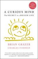 Grazer, Brian, Fishman, Charles - A Curious Mind: The Secret to a Bigger Life - 9781476730776 - V9781476730776
