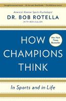 Rotella, Dr. Bob - How Champions Think: In Sports and in Life - 9781476788647 - 9781476788647