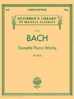 Bach - Bach Favorite Piano Works: Schirmer's Library of Musical Classics Volume 2100 - 9781476875552 - V9781476875552
