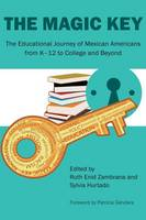 Ruth Enid Zambrana, Sylvia Hurtado - The Magic Key: The Educational Journey of Mexican Americans from K-12 to College and Beyond (Louann Atkins Temple Women & Culture) - 9781477307250 - V9781477307250