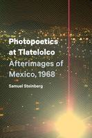 Steinberg, Samuel - Photopoetics at Tlatelolco: Afterimages of Mexico, 1968 (Border Hispanisms) - 9781477307489 - V9781477307489