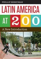Berryman, Phillip - Latin America at 200: A New Introduction (Joe R. and Teresa Lozano Long Series in Latin American and L) - 9781477308677 - V9781477308677