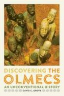 Grove, David C. - Discovering the Olmecs: An Unconventional History (William and Bettye Nowlin Series in Art, History, and Cultur) - 9781477309858 - V9781477309858