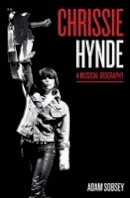 Sobsey, Adam - Chrissie Hynde: A Musical Biography (American Music) - 9781477310397 - V9781477310397