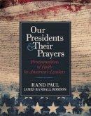 Paul, Rand - Our Presidents & Their Prayers: Proclamations of Faith by America's Leaders - 9781478906476 - V9781478906476