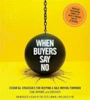 Hopkins, Tom, Katt, Ben - When Buyers Say No: Essential Strategies for Keeping a Sale Moving Forward - 9781478926986 - V9781478926986