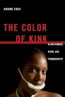 Cruz, Ariane - The Color of Kink. Black Women, BDSM, and Pornography.  - 9781479827466 - V9781479827466