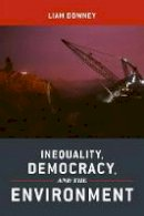 Downey, Liam - Inequality, Democracy, and the Environment - 9781479843794 - V9781479843794