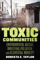 Taylor, Dorceta - Toxic Communities: Environmental Racism, Industrial Pollution, and Residential Mobility - 9781479861781 - V9781479861781