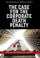 Ramirez, Mary Kreiner; Ramirez, Steven A. - The Case for the Corporate Death Penalty. Restoring Law and Order on Wall Street.  - 9781479881574 - V9781479881574