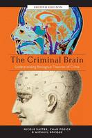 Rafter, Nicole, Posick, Chad, Rocque, Michael - The Criminal Brain, Second Edition: Understanding Biological Theories of Crime - 9781479894697 - V9781479894697