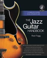 Fogg, Rod - The Jazz Guitar Handbook: A Complete Course in All Styles of Jazz (Handbook Series) - 9781480341043 - V9781480341043