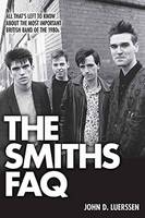 Luerssen, John D. - The Smiths FAQ: All That's Left to Know About the Most Important British Band of the 1980s (FAQ Series) (The Faq) - 9781480394490 - V9781480394490