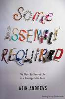 Andrews, Arin - Some Assembly Required: The Not-So-Secret Life of a Transgender Teen - 9781481416764 - V9781481416764