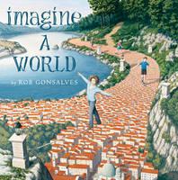 Gonsalves, Rob - Imagine a World - 9781481449731 - V9781481449731