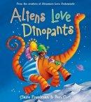 Freedman, Claire - Aliens Love Dinopants (Underpants Books) - 9781481467360 - 9781481467360