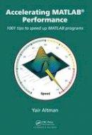 Altman, Yair M. - Accelerating MATLAB Performance: 1001 tips to speed up MATLAB programs - 9781482211290 - V9781482211290