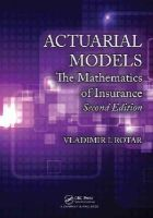 Rotar, Vladimir I. - Actuarial Models: The Mathematics of Insurance, Second Edition - 9781482227062 - V9781482227062