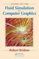 Bridson, Robert - Fluid Simulation for Computer Graphics, Second Edition - 9781482232837 - V9781482232837