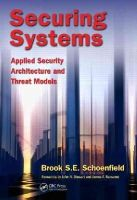 Schoenfield, Brook S. E. - Securing Systems: Applied Security Architecture and Threat Models - 9781482233971 - V9781482233971