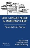 Leong, Eng Choon, Heah, Carmel Lee-Hsia, Ong, Kenneth Keng Wee - Guide to Research Projects for Engineering Students: Planning, Writing and Presenting - 9781482238778 - V9781482238778