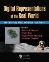 - Digital Representation of the Real World: How to Capture, Model, and Render Visual Reality - 9781482243819 - V9781482243819