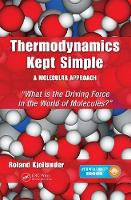 Kjellander, Roland - Thermodynamics Kept Simple - A Molecular Approach: What is the Driving Force in the World of Molecules? - 9781482244106 - V9781482244106