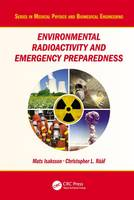 Isaksson, Mats, Raaf, Christopher L. - Environmental Radioactivity and Emergency Preparedness (Series in Medical Physics and Biomedical Engineering) - 9781482244649 - V9781482244649