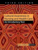 Holland, Karen - Cultural Awareness in Nursing and Health Care, Third Edition: An Introductory Text - 9781482245578 - V9781482245578