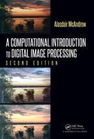 McAndrew, Alasdair - A Computational Introduction to Digital Image Processing, Second Edition - 9781482247329 - V9781482247329
