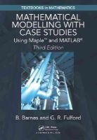 Barnes, B., Fulford, G..R. - Mathematical Modelling with Case Studies: Using Maple and MATLAB, Third Edition (Textbooks in Mathematics) - 9781482247725 - V9781482247725