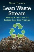 Jensen, Marc - Lean Waste Stream: Reducing Material Use and Garbage Using Lean Principles - 9781482253177 - V9781482253177