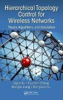 Yu, Jiguo, Xiuzhen, Cheng, Honglu, Jiang, Yu, Dongxiao - Hierarchical Topology Control for Wireless Networks: Theory, Algorithms, and Simulation - 9781482298697 - V9781482298697