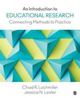 Lochmiller, Chad R. (Richard), Lester, Jessica N. (Nina) - An Introduction to Educational Research: Connecting Methods to Practice - 9781483319506 - V9781483319506