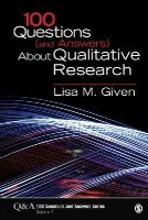 Given, Lisa M. - 100 Questions (and Answers) About Qualitative Research (SAGE 100 Questions and Answers) - 9781483345642 - V9781483345642