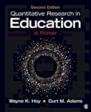 Hoy, Wayne K. (Kolter), Adams, Curt M. - Quantitative Research in Education: A Primer - 9781483376417 - V9781483376417