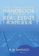 Santucci, R. M. - Asset Management Handbook for Real Estate Portfolios - 9781483682877 - V9781483682877