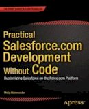 Weinmeister, Philip - Practical Salesforce.com Development Without Code: Customizing Salesforce on the Force.com Platform - 9781484200988 - V9781484200988