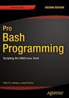 Johnson, Chris, Varma, Jayant - Pro Bash Programming, Second Edition: Scripting the GNU/Linux Shell - 9781484201220 - V9781484201220