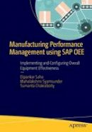 Saha, Dipankar, Syamsunder, Mahalakshmi, Chakraborty, Sumanta - Manufacturing Performance Management using SAP OEE: Implementing and Configuring Overall Equipment Effectiveness - 9781484211519 - V9781484211519