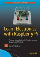 Watkiss, Stewart - Learn Electronics with Raspberry Pi: Physical Computing with Circuits, Sensors, Outputs, and Projects - 9781484218976 - V9781484218976