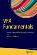 Jackson, Wallace - VFX Fundamentals: Visual Special Effects Using Fusion 8.0 - 9781484221303 - V9781484221303