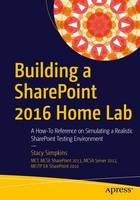Simpkins, Stacy - Building a SharePoint 2016 Home Lab: A How-To Reference on Simulating a Realistic SharePoint Testing Environment - 9781484221693 - V9781484221693