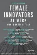 Newnham, Danielle - Female Innovators at Work: Women on Top of Tech - 9781484223635 - V9781484223635