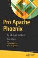Akhtar, Shakil, Magham, Ravi - Pro Apache Phoenix: An SQL Driver for HBase - 9781484223697 - V9781484223697