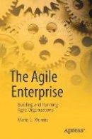 Moreira, Mario E. - The Agile Enterprise: Building and Running Agile Organizations - 9781484223901 - V9781484223901