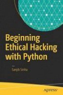 Sinha, Sanjib - Beginning Ethical Hacking with Python - 9781484225400 - V9781484225400