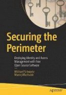 Schwartz, Michael - Securing the Perimeter: Deploying Identity and Access Management with Free Open Source Software - 9781484226001 - V9781484226001