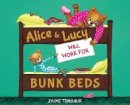 Temairik, Jaime - Alice & Lucy Will Work for Bunk Beds - 9781484708163 - V9781484708163
